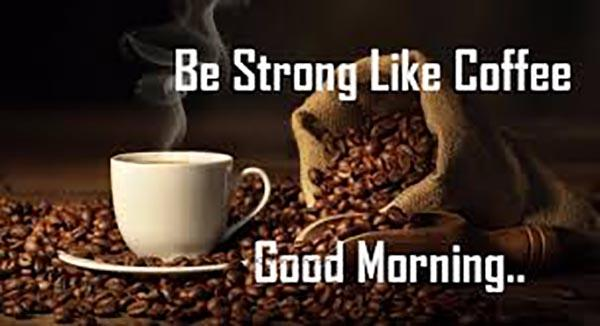 be strong like coffee good morning