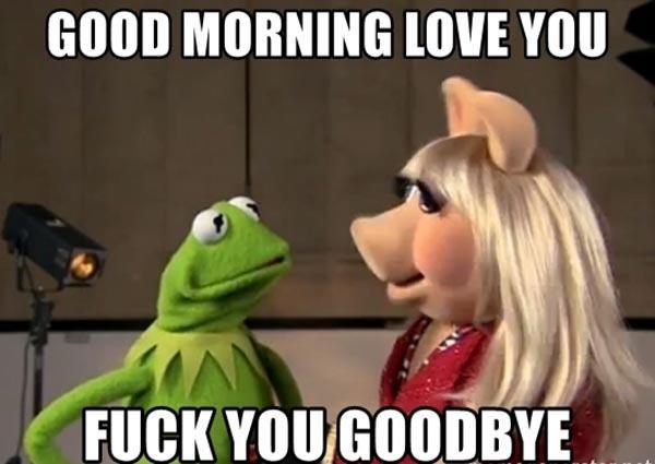 good-morning-love-you-fuck-you-goodbye