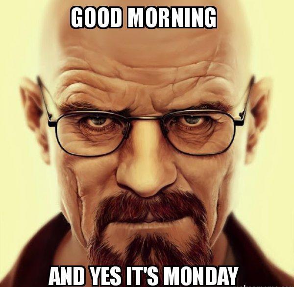 good-morning-monday meme breaking bad
