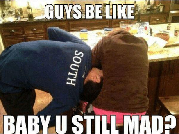 guys-be-like-baby-ustill-mad-relationship-memes