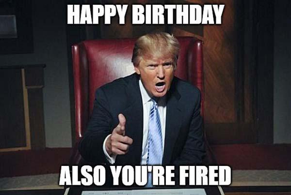 happy birthday meme trump you're fired