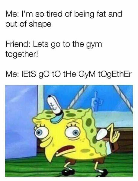spongebob mocking meme go to the gym