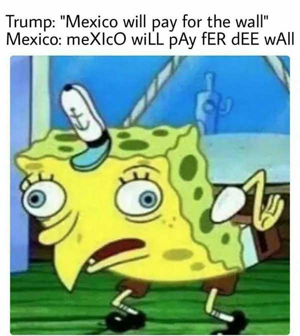 spongebob mocking meme trump mexico