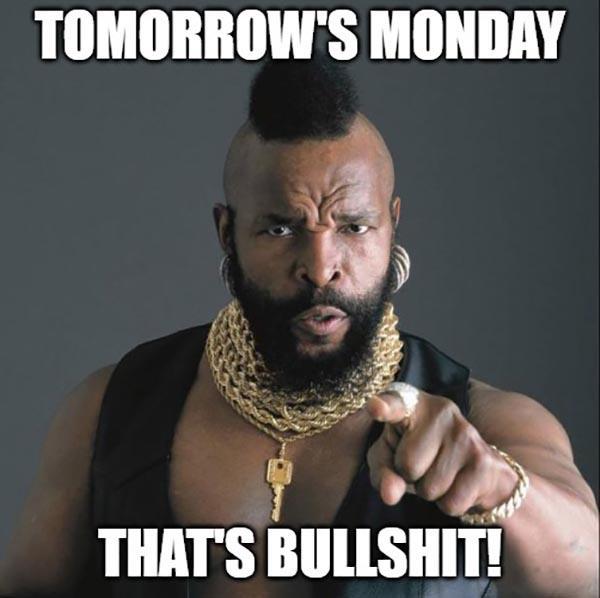 tomorrow is monday meme baracus