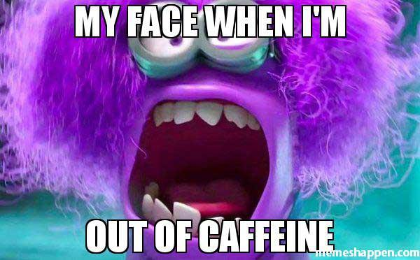 My-Face-When-I39m-Out-of-caffeine-meme