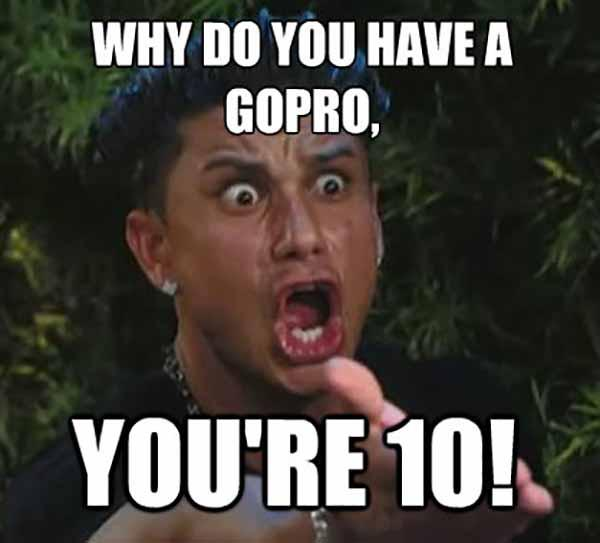 Whay-Do-You-Have-A-Gopro-Funny-Wtf-Meme
