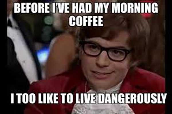 austin power morning coffee memes