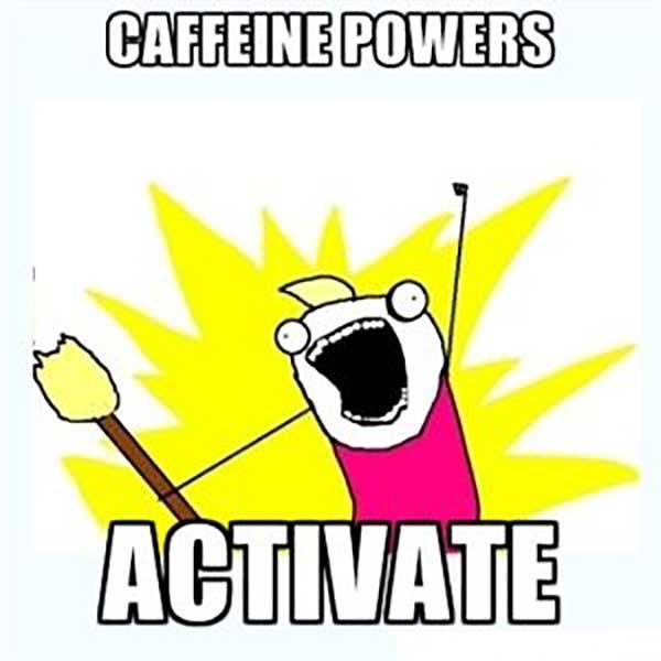 caffeine power activate caffeine meme