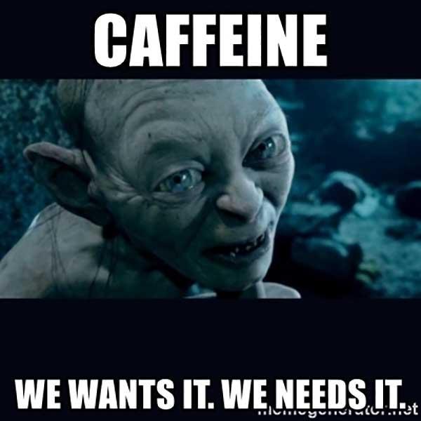caffeine-we-wants-it-we-needs-it