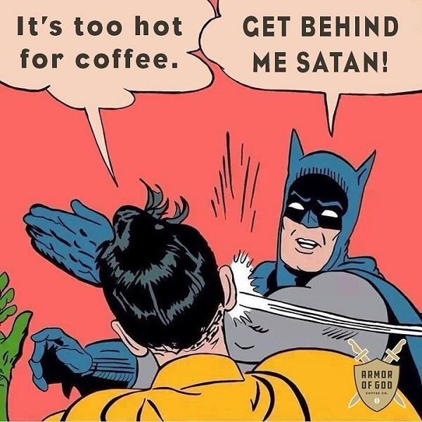 coffee meme get behinf me satan