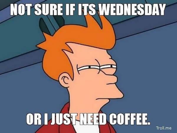 coffee meme not sure if its wednesday