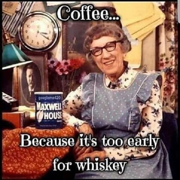 coffee meme too early for wiskey