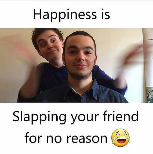 funny laughing memes hapiness is slapping your friend for no reason