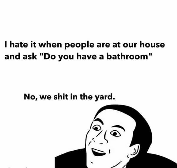 funny laughing memes me i hate it when people are at your house and ask do you have a bathroom