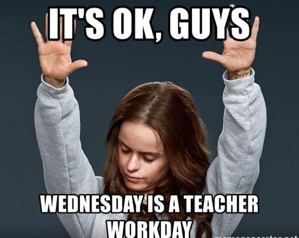 its-ok-guys-wednesday-is-a-teacher-workday