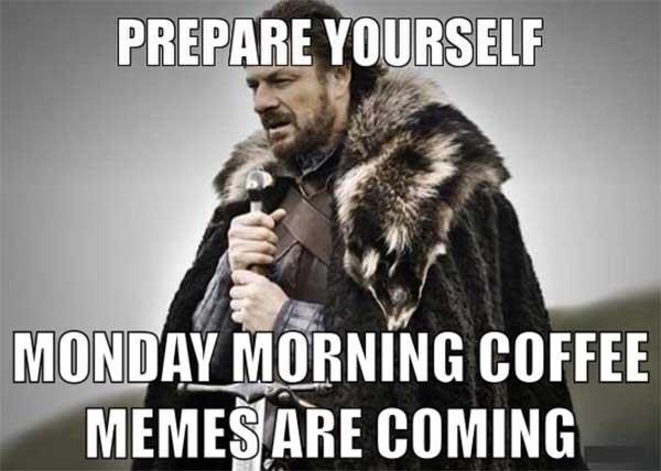 monday coffee meme are coming