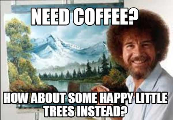 need coffee meme what about little trees