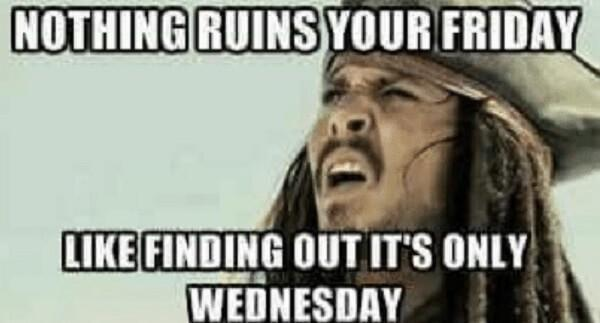 nothing running your friday like finding its wednesday