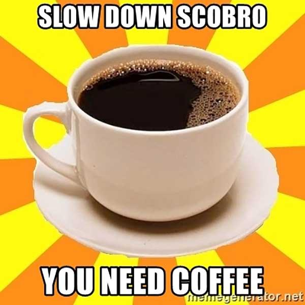 slow-down-scobro-you-need-coffee