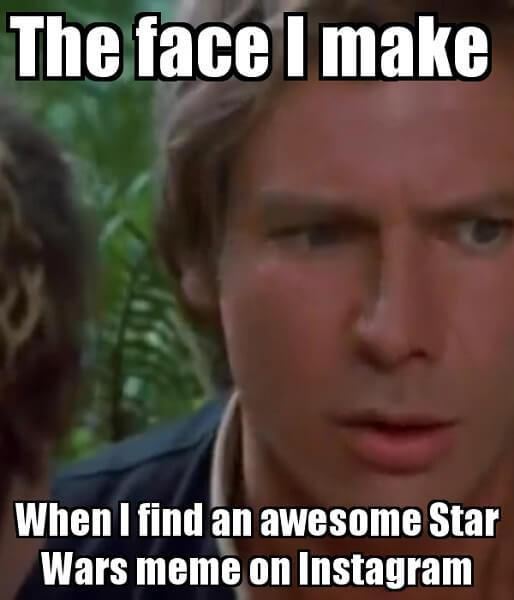 the-face-i-make-when-i-find-an-awesome-star-wars-meme-on-instagram