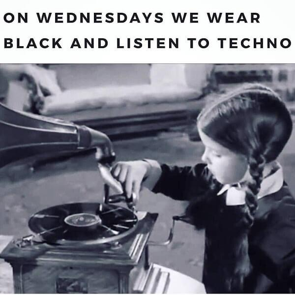 wednesday meme we wear black and listen to techno