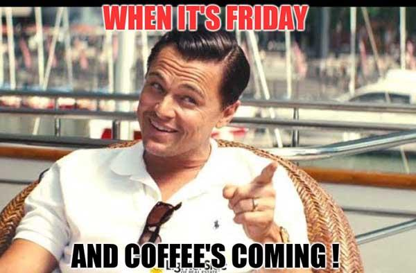 when its friday and coffees coming