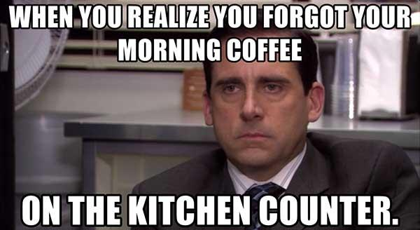 when-you-realize-you-forgot-your-morning-coffee