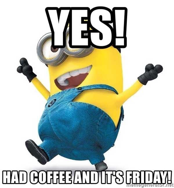 yes-had-coffee-and-its-friday