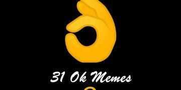 31 Ok Memes