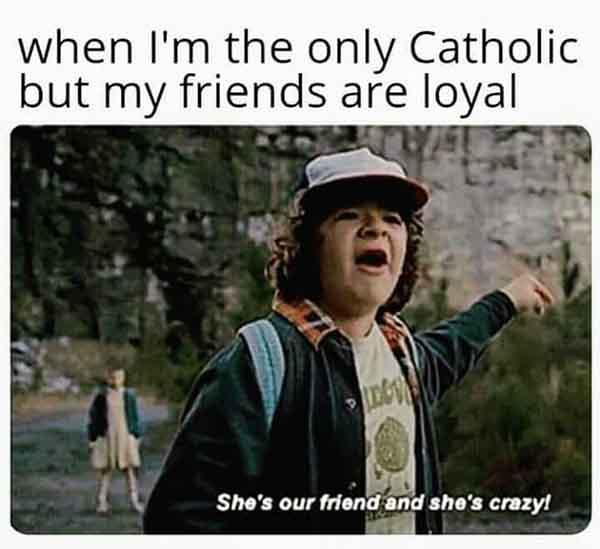 catholic meme when i'm the only catholic...