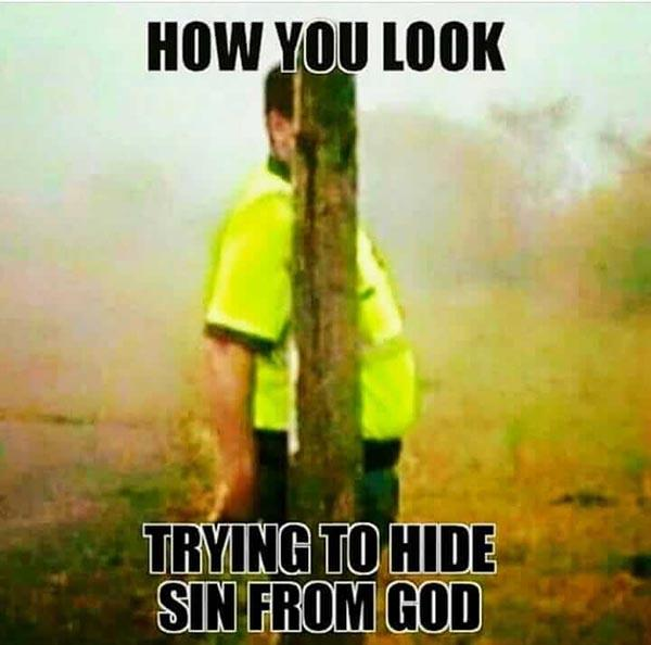christian meme how you look trying to hide sin from god