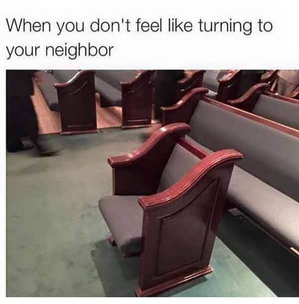 christian meme when you don't feel like turning to your neighbors