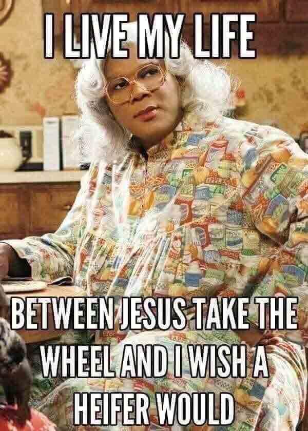 jesus take the wheel meme and wish heifer would