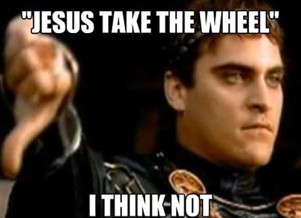 jesus take the wheel meme i think not