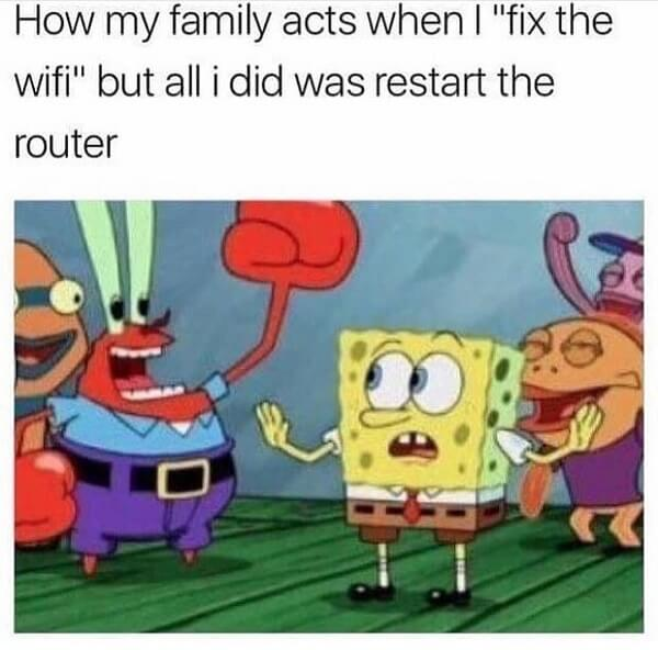 mr krabs meme how my family acts when i fix the wifi