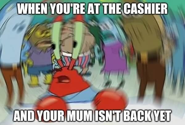 mr krabs meme when you're at the cashier