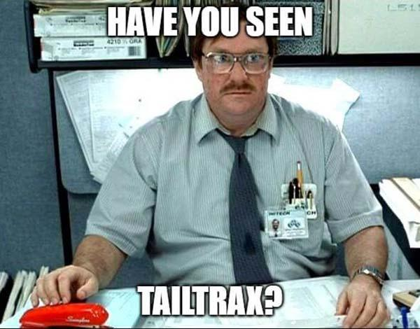 office space meme have you seen tailtrax