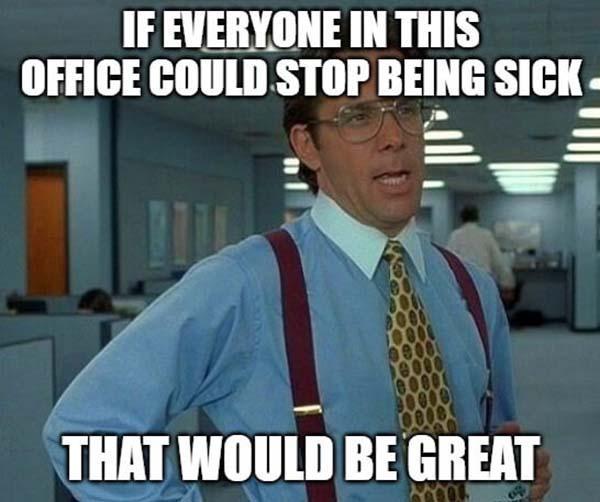 office space meme stop bieng sick