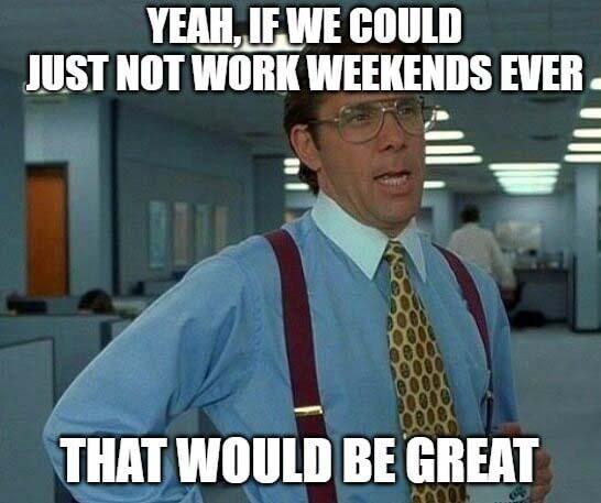 office space meme work weekends