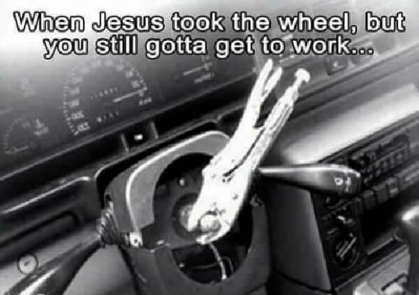 when-jesus-took-the-wheel-but-you-still-gotta-get-to work