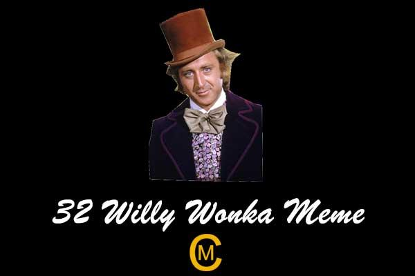 32 Willy Wonka Meme