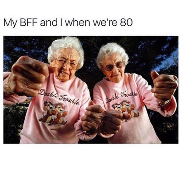 best friend meme my bff and i when we're 80
