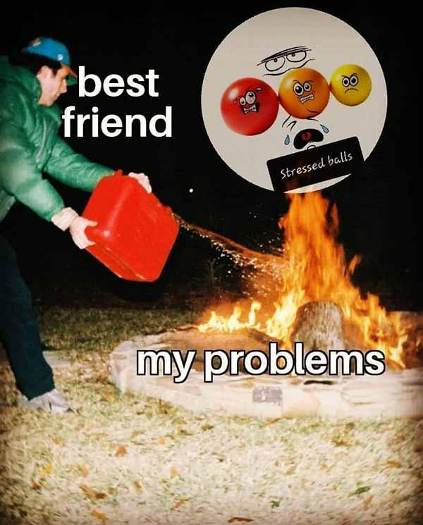 best friend meme my problems...