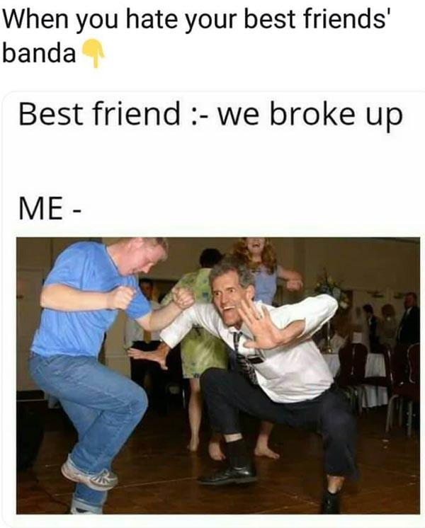 best friend meme we broke up...