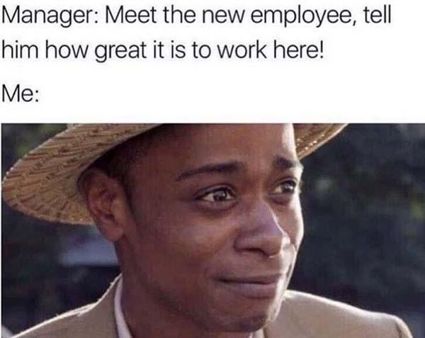 get out meme meet the new employee...
