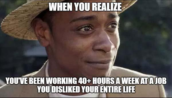 get out meme work 40 hours a week...