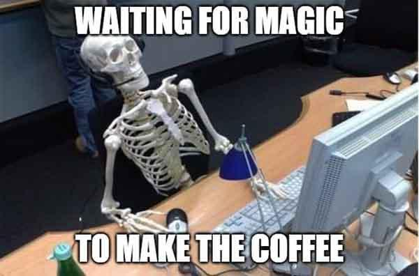 skeleton meme about coffee waiting for the magic...