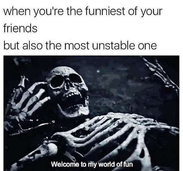 skeleton meme when you're the funniest of your friend