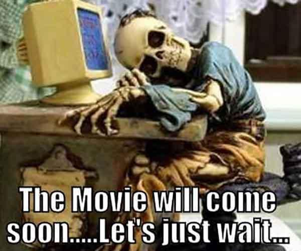 skeleton waiting meme this movie will come soon...