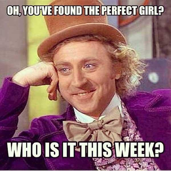 willy wonka meme found the perfect girl...